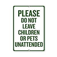 """WENNUNA Please Do Not Leave Children Or Pets Unattended 8""""x 12"""" Aluminum Metal Signs"""