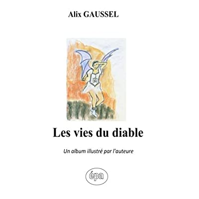 Les vies du diable: Un album illustré par l'auteure