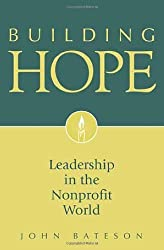 Building Hope: Leadership in the Nonprofit World by John Bateson (2007-12-30)