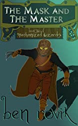 The Mask And The Master (Mechanized Wizardry Book 2)