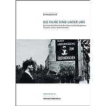 Die Filme sind unter uns: Zur Geschichtlichkeit des frühen deutschen Nachkriegskinos: Trümmer-, Genre-, Dokumentarfilm