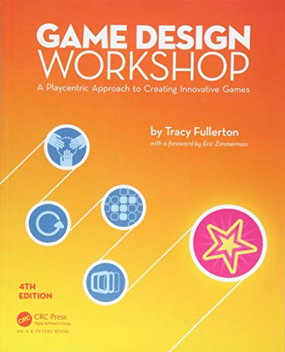 Game Design Workshop: A Playcentric Approach to Creating Innovative Games, Fourth Edition por Tracy Fullerton