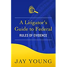 A Litigator's Guide to Federal Rules of Evidence (Your Legal Guides Book 3) (English Edition)