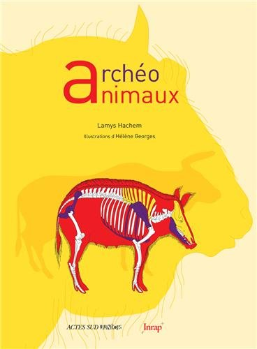Archéo animaux : L'Incroyable histoire de l'archéologie des animaux