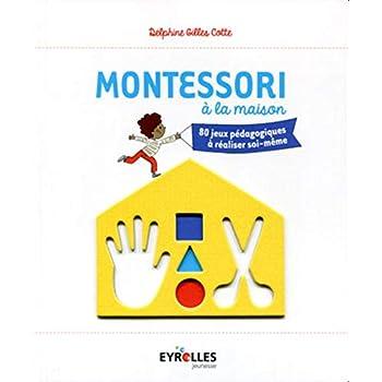 Montessori à la maison: 80 jeux pédagogiques à réaliser soi-même.