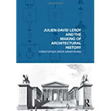 Julien-David Leroy and the Making of Architectural History (The Classical Tradition in Architecture)