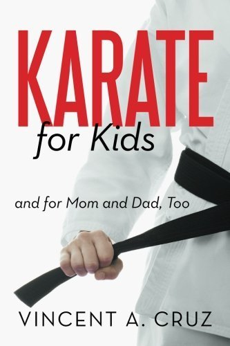 Karate for Kids and for Mom and Dad, Too by Cruz, Vincent A. (2013) Paperback