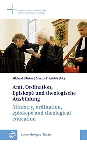 Amt, Ordination, Episkopé und theologische Ausbildung / Ministry, ordination, episkopé and...