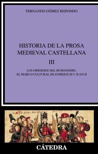 Historia de la prosa medieval castellana, III: Los orígenes del humanismo. El marco cultural de Enrique III y Juan II: 3 (Crítica Y Estudios Literarios)