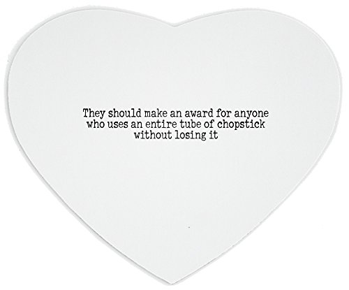 heartshaped-mousepad-with-they-should-make-an-award-for-anyone-who-uses-an-entire-tube-of-chapstick-