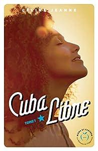 Cuba libre, tome 1 par Céline Jeanne