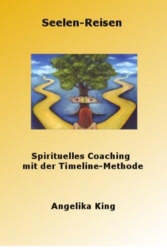 Seelen-Reisen. Spirituelles Coaching mit der Timeline-Methode