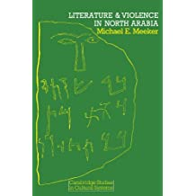 Literature and Violence in North Arabia (Cambridge Studies in Cultural Systems) by Michael E. Meeker (1979-02-28)