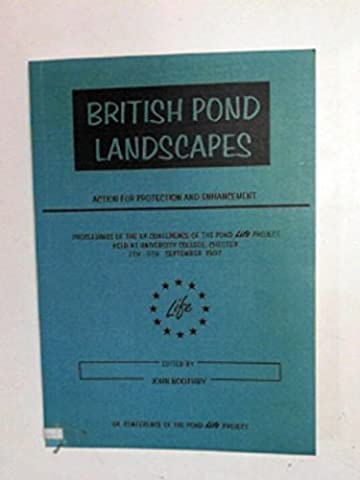 British pond landscapes: Action for protection and enhancement : proceedings of the UK conference of the Pond Life Project held at University College, Chester 7th-9th (7 Pond)