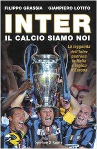 Inter. Il calcio siamo noi por Filippo Grassia