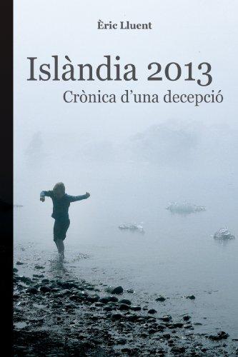 Islàndia 2013. Crònica d'una decepció (Catalan Edition)
