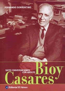 Siete Conversaciones Con Adolfo Bioy por Fernando Sorrentino
