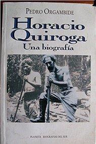 Horacio Quiroga: Una historia de vida (Biografias del sur) (Spanish Edition)