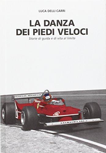 La danza dei piedi veloci. Storie di guida e di vita al limite (1972-1987) por Luca Delli Carri