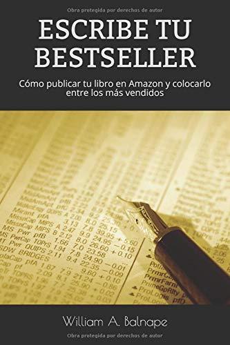 ESCRIBE TU BESTSELLER: Cómo publicar tu libro en Amazon y colocarlo entre los más vendidos