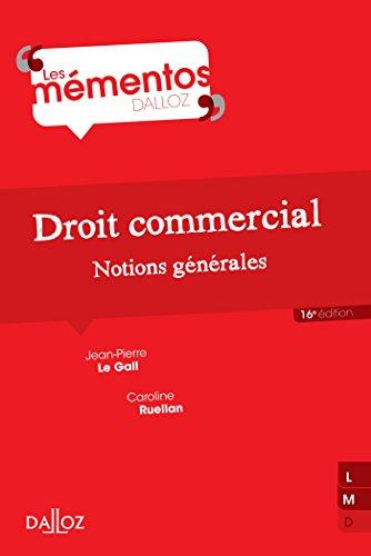Droit commercial. Notions générales - 16e éd. par Jean-Pierre Le Gall