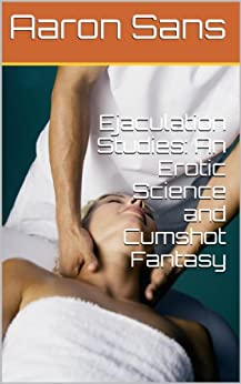 Ejaculation Studies: An Erotic Science and Cumshot Fantasy (English Edition) de [Sans, Aaron]