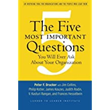The Five Most Important Questions You Will Ever Ask About Your Organization (J-B Leader to Leader Institute/PF Drucker Foundation)