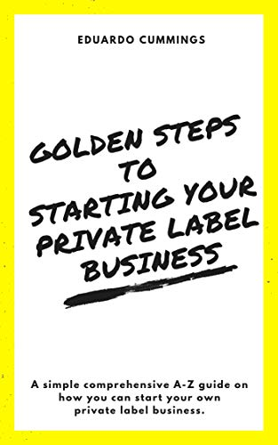 Golden Steps To Starting Your Private Label Business (English Edition)