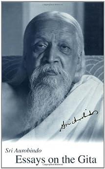 Essays on the Gita, New U.S. Paperback Ed. by [Sri Aurobindo, Ghose, Aurobindo, Aurobindo]