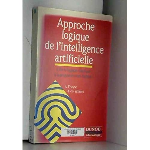 Approche logique de l'intelligence artificielle Tome 1 : De la logique classique à la programmation logique