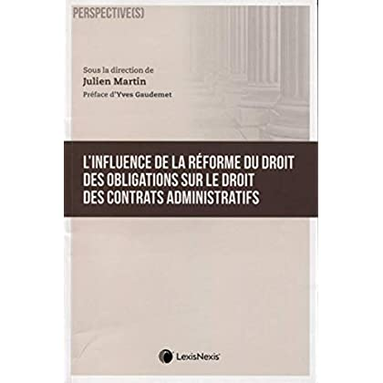 L'influence de la réforme du droit des obligations sur le droit des contrats administratifs: Préface d'Yves Gaudemet