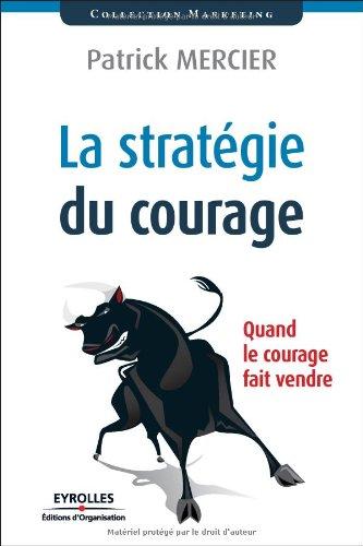 La stratégie du courage: Quand le courage fait vendre