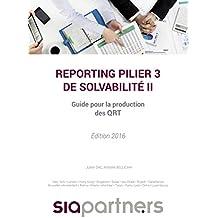 Reporting pilier 3 de solvabilité II: Guide pour la production des QRT