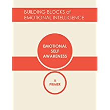 Emotional Self-Awareness: A Primer (Building Blocks of Emotional Intelligence: The 12 Crucial Competencies) (English Edition)