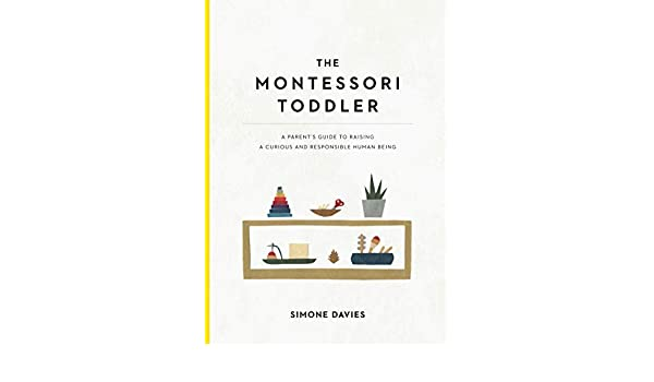 The Montessori Toddler A Parents Guide To Raising A Curious And