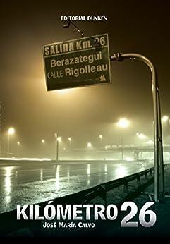 Kilómetro 26: Un thriller que te dejará sin aliento de [Calvo, José María]