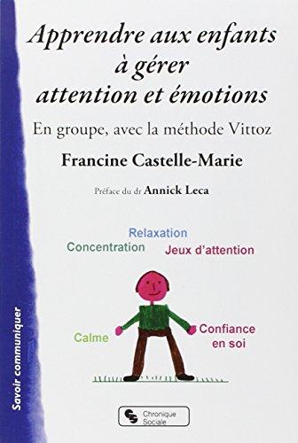 Apprendre aux enfants à gérer attention et émotions : En groupe, avec la méthode Vittoz