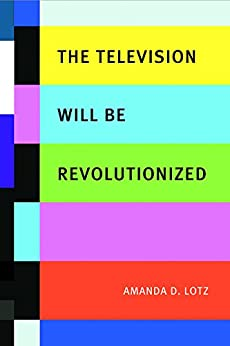 The Television Will be Revolutionized by [Lotz, Amanda D.]
