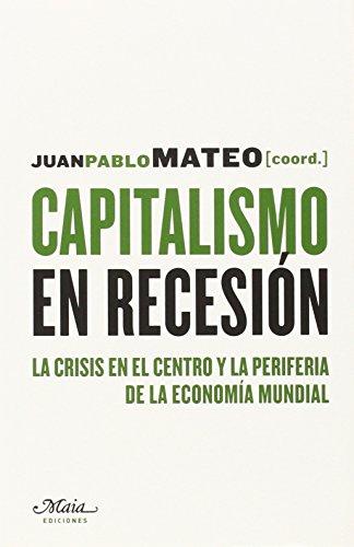 Capitalismo En Recesión. La Crisis En El Centro Y La Periferia De La Economía Mundial (Claves para comprender la economía)