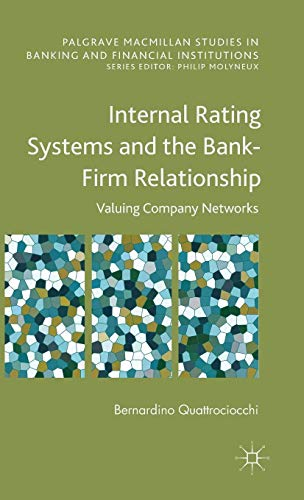 Internal Rating Systems and the Bank-Firm Relationship: Valuing Company Networks (Palgrave Macmillan Studies in Banking and Financial Institutions)