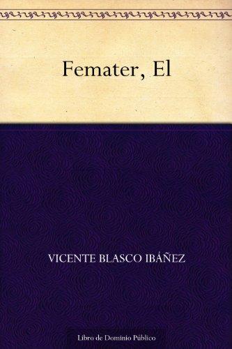 Femater, El por Vicente Blasco Ibáñez