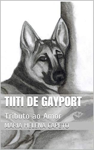 Tiiti de Gayport: Tributo ao Amor (Portuguese Edition)