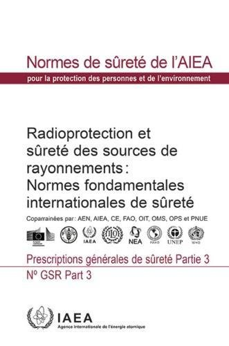 Radiation Protection and Safety of Radiation Sources: International Basic Safety Standards: General Safety Requirements par European Commission