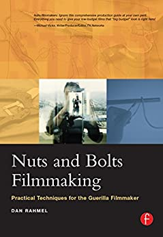 Nuts and Bolts Filmmaking: Practical Techniques for the Guerilla Filmmaker by [Rahmel, Dan]