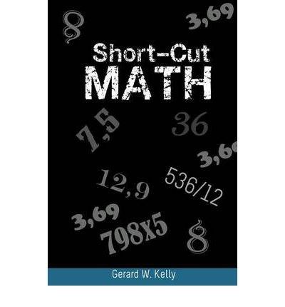 [( Short-Cut Math )] [by: Gerard W. Kelly] [May-2012]