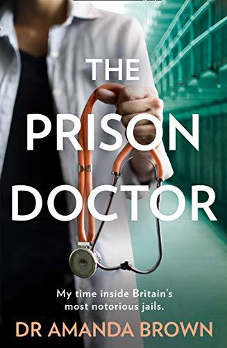 The Prison Doctor: My Time Inside Britain's Most Notorious Jails por Dr Amanda Brown epub