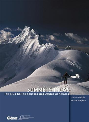 Sommets incas : Les plus belles courses des Andes centrales