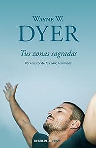 Tus zonas sagradas par  Wayne W. Dyer