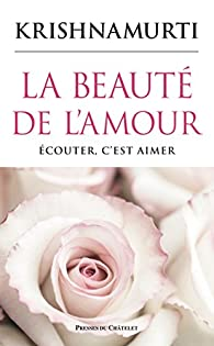 La Beauté de l'Amour : Écouter c'est Aimer par Jiddu Krishnamurti