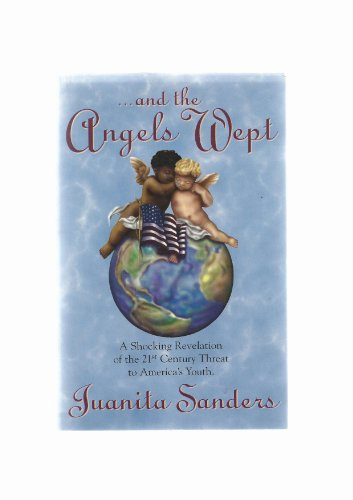 --and the angels wept: A shocking revelation of the 21st century threat to America's youth